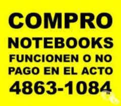 Compramos notebooks, netbooks y macbooks te: 4863-1084